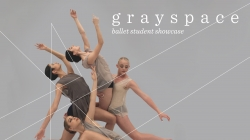 Ballet Program Students present original choreographic works in grayspace
