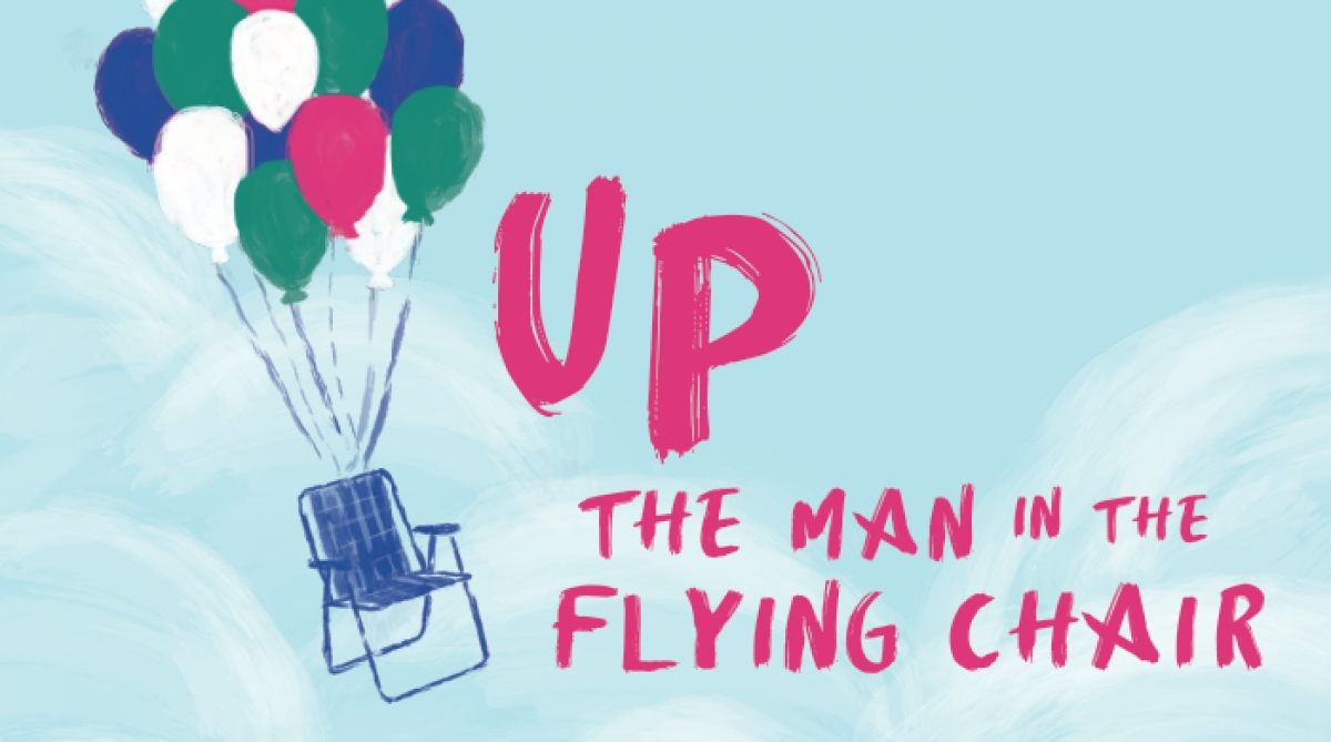 "The Department of Theatre presents the dramatic comedy ""Up (The Man in the Flying Chair)"""